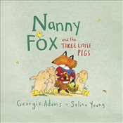 Nanny Fox & the Three Little Pigs - Adams, Georgie