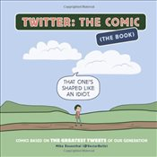Twitter : The Comic : Comics Based on the Greatest Tweets of Our Generation -