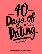 40 Days of Dating : An Experiment - Walsh, Jessica