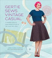 Gertie Sews Vintage Casual : A Modern Guide to Sportswear Styles of the 1940s and 1950s - Hirsch, Gretchen
