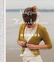 Magpies Homebodies and Nomads : A Modern Knitters Guide to Discovering and Exploring Style - Rose, Cirilia