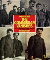 Commissar Vanishes : The Falsification of Photographs and Art - King, David