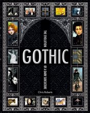 Gothic : The Evolution of a Dark Subculture - Roberts, Chris