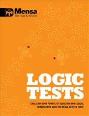 Logic Tests : Challenge Your Powers of Deduction and Logical Thinking - Mensa,