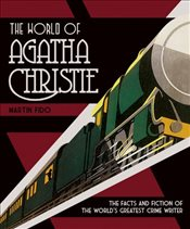 World of Agatha Christie : The Facts and Fiction of the Worlds Greatest Crime Writer - Fido, Martin