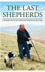 Last Shepherds : A Vanishing Way of Life On Britains Traditional Hill Farms - Taylor, Russell
