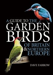 Guide to the Garden Birds of Britain and Northern Europe - Farrow, Dave
