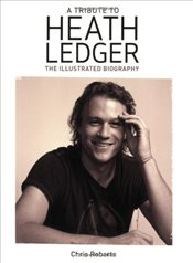 Heath Ledger : An Illustrated Biography - Roberts, Chris