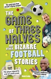 Game of Three Halves : and Other Bizarre Football Stories - Lodge, Robert