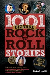 1001 Bizarre Rock n Roll Stories - Lodge, Robert