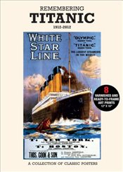 Remembering Titanic 1912-2012 : A Collection of Classic Posters - Collective,