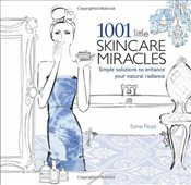 1001 Little Skincare Miracles : Simple Solutions to Enhance Your Natural Radiance - Floyd, Esme