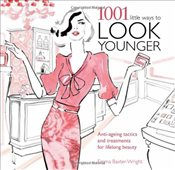 1001 Little Ways to Look Younger : Anti-ageing Tactics and Treatments - Baxter-Wright, Emma