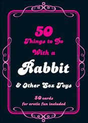 50 Things to Do with a Rabbit & Other Sex Toys: 50 Cards for Erotic Fun Included - Valetta, Daisy