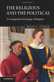 Religious and the Political : A Comparative Sociology of Religion - Turner, Bryan S.