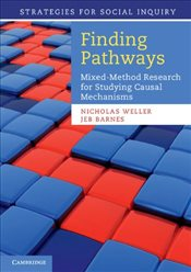 Finding Pathways : Mixed-Method Research for Studying Causal Mechanisms - Weller, Nicholas