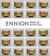 Ennion: Master of Roman Glass (Metropolitan Museum of Art) - Lightfoot, Christopher