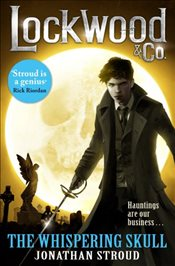 Lockwood & Co :  The Whispering Skull : Book 2 - Stroud, Jonathan