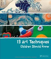 13 Art Techniques Children Should Know - Wenzel, Angela