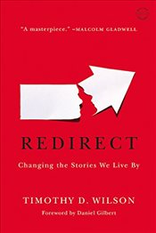 Redirect : Changing the Stories We Live by - Wilson, Timothy D.