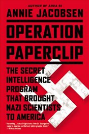 Operation Paperclip: The Secret Intelligence Program That Brought Nazi Scientists to America - Jacobsen, Annie