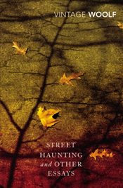 Street Haunting and Other Essays - Woolf, Virginia