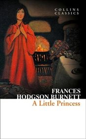 A Little Princess : Collins Classics - Burnett, Frances Hodgson