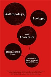 Anthropology, Ecology, and Anarchism : A Brian Morris Reader - MORRIS, BRIAN