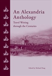 Alexandria Anthology : Two Hundred Years of Travel Writing - Haag, Michael