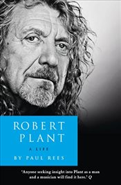 Robert Plant : A Life : The Biography - Rees, Paul