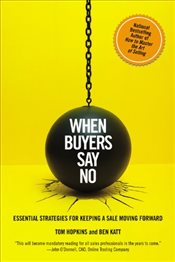 When Buyers Say No : Essential Strategies for Keeping a Sale Moving Forward - Hopkins, Tom