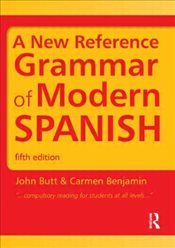 New Reference Grammar of Modern Spanish - Butt, John