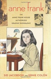 Anne Frank : The Anne Frank House Authorized Graphic Biography - Jacobson, Sid
