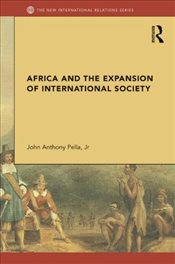 Africa and the Expansion of International Society : Surrendering the Savannah  - Pella, John Anthony