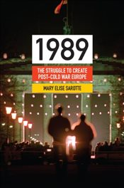 1989 : The Struggle to Create Post-Cold War Europe - Sarotte, Mary Elise