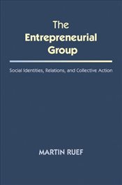 Entrepreneurial Group : Social Identities, Relations and Collective Action - Ruef, Martin