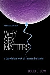 Why Sex Matters : A Darwinian Look at Human Behavior - Low, Bobbi S.