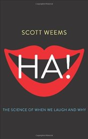 Ha! : The Science of When We Laugh and Why - Weems, Scott