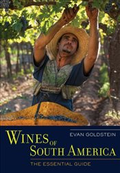 Wines of South America : The Essential Guide - Goldstein, Evan