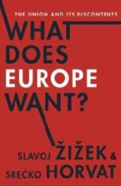 What Does Europe Want? : The Union and Its Discontents - Zizek, Slavoj