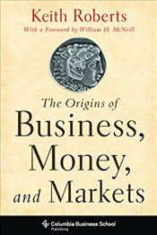 Origins of Business Money and Markets - Roberts, Keith