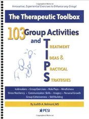 103 Group Activities and Treatment Ideas & Practical Strategies : The Therapeutic Toolbox - Belmont, Judith A.