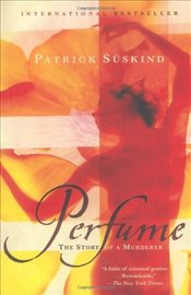 Perfume : The Story of a Murderer - Süskind, Patrick