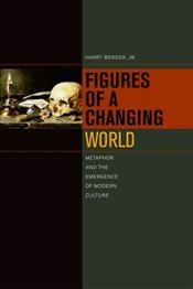 Figures of a Changing World : Metaphor and the Emergence of Modern Culture - Berger, Harry