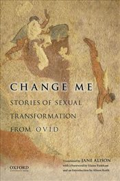 Change Me : Stories of Sexual Transformation from Ovid - Alison, Jane