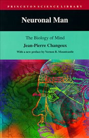 Neuronal Man : The Biology of Mind - Changeux, Jean Pierre