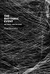 Rhythmic Event : Art, Media and the Sonic (Technologies of Lived Abstraction Series) - Ikoniadou, Eleni