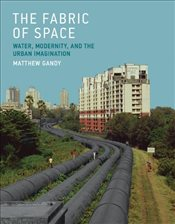 Fabric of Space : Water, Modernity, and the Urban Imagination - Gandy, Matthew