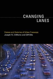 Changing Lanes : Visions and Histories of Urban Freeways (Urban and Industrial Environments) - DiMento, Joseph F. C.