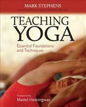 Teaching Yoga : Essential Foundations and Techniques - Stephens, Mark